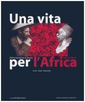 Una vita per l'Africa: Pietro Savorgnan di Brazzà